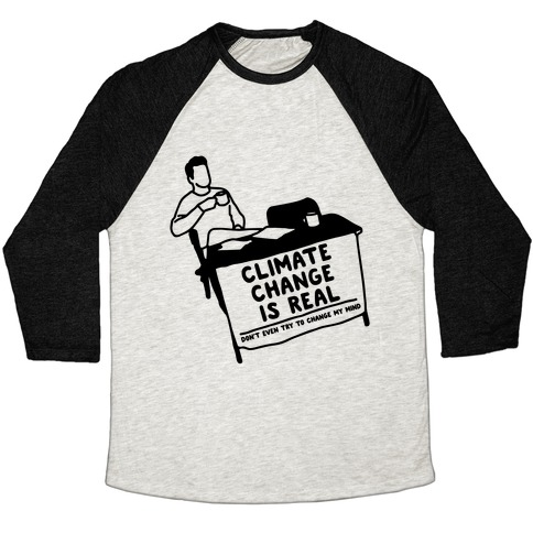 Climate Change Is Real  Baseball Tee