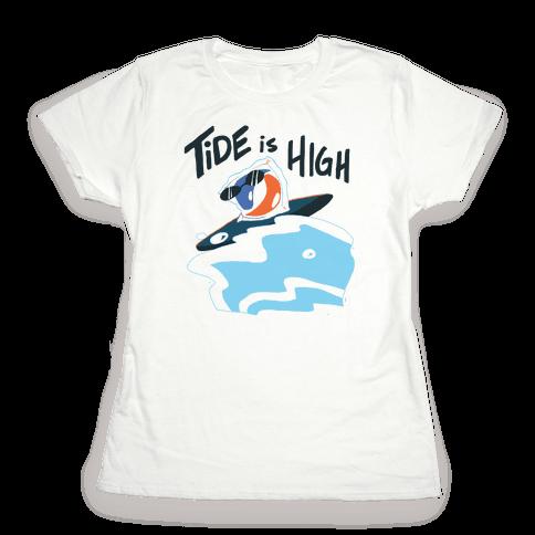 Tide is High Womens T-Shirt