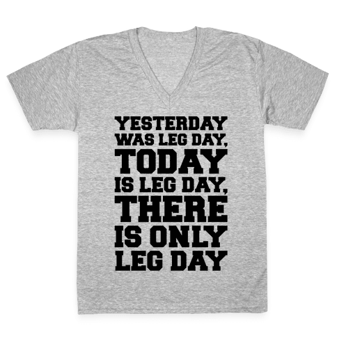 There Is Only Leg Day V-Neck Tee Shirt