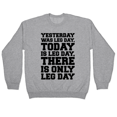 There Is Only Leg Day Pullover