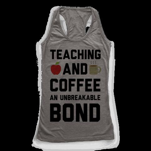 Teaching And Coffee An Unbreakable Bond Racerback Tank Top