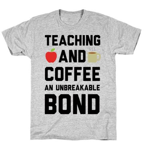 Teaching And Coffee An Unbreakable Bond T-Shirt