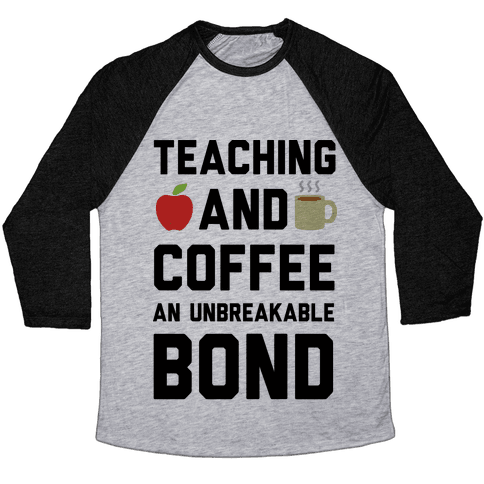 Teaching And Coffee An Unbreakable Bond Baseball Tee