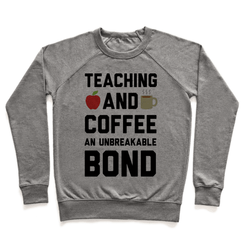 Teaching And Coffee An Unbreakable Bond Pullover