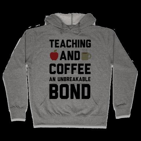 Teaching And Coffee An Unbreakable Bond Hooded Sweatshirt