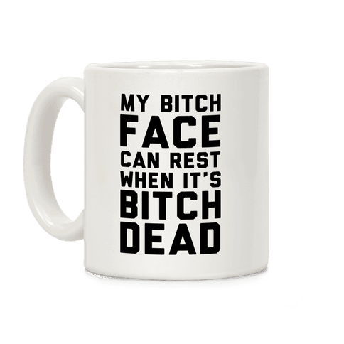 My Bitch Face Can Rest Coffee Mug