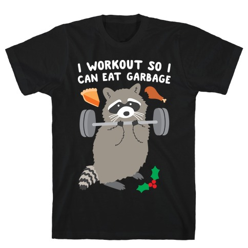 I Workout So I Can Eat Garbage - Thanksgiving Raccoon T-Shirt