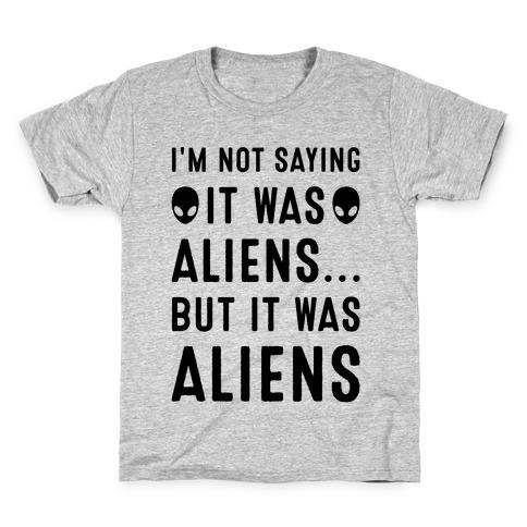I'm Not Saying It Was Aliens But It Was Aliens Kids T-Shirt