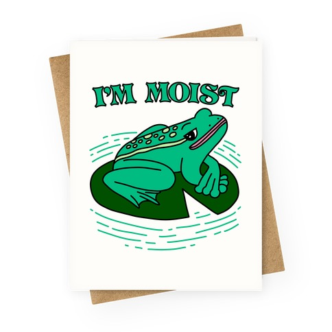 I'm Moist Frog Greeting Card