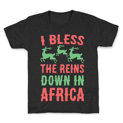 I Bless the Reins Down in Africa  Kids T-Shirt