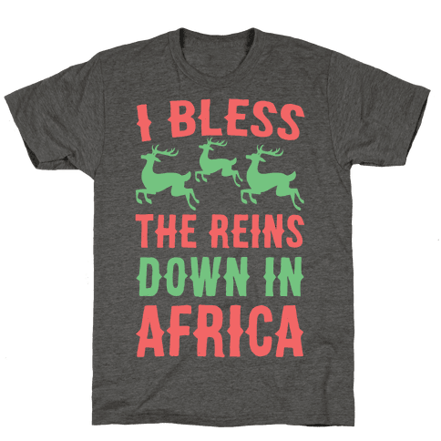 I Bless the Reins Down in Africa Mens/Unisex T-Shirt