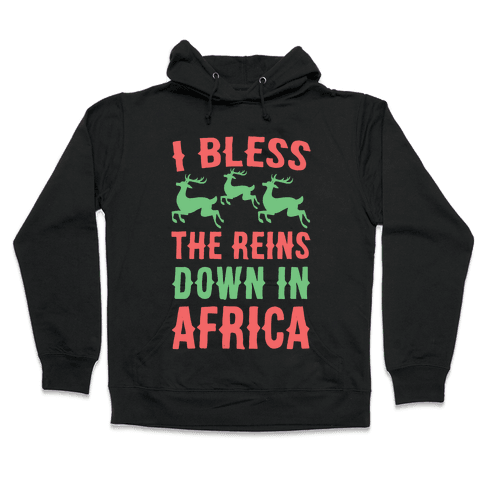 I Bless the Reins Down in Africa  Hooded Sweatshirt