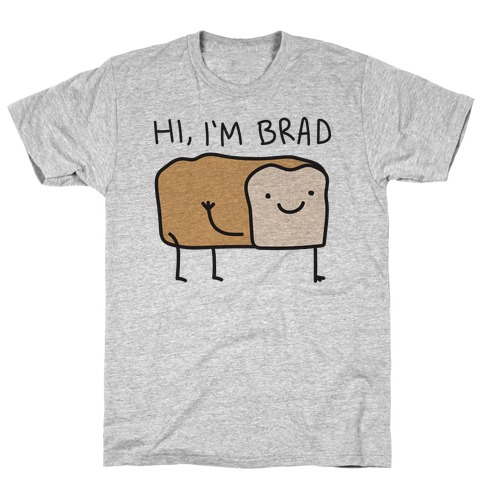 Hi, I'm Brad (Bread) T-Shirt