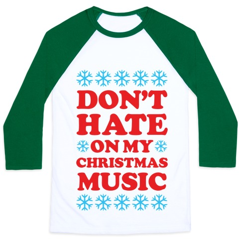 Don't Hate on My Christmas Music Baseball Tee
