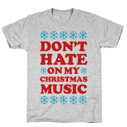 Don't Hate on My Christmas Music T-Shirt