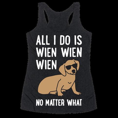 All I Do Is Wien Wien Wien No Matter What Dachshund  Racerback Tank Top