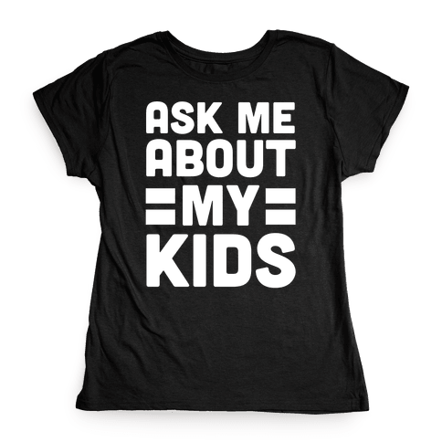 Ask Me About My Kids Womens T-Shirt