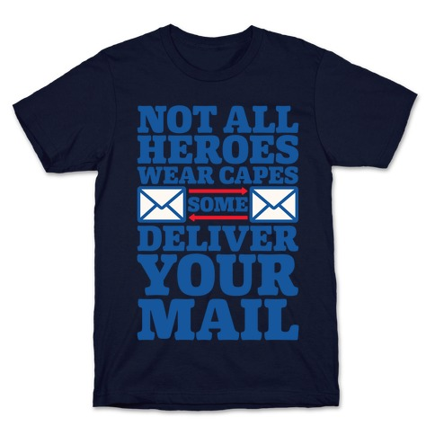 Not All Wear Capes Some Delivers Your Mail White Print T-Shirt