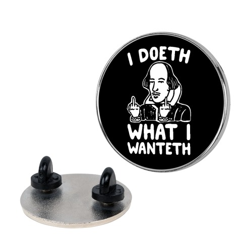 I Doeth What I Wanteth Pin