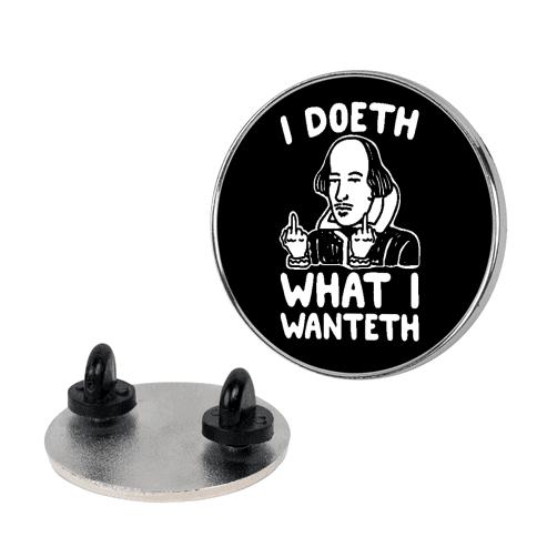 I Doeth What I Wanteth Pin
