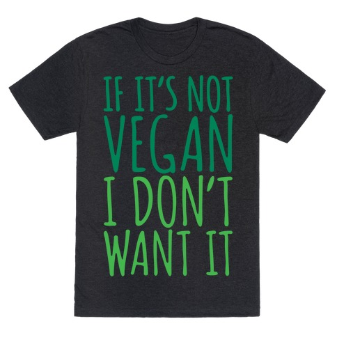 If It's Not Vegan I Don't Want It White Print T-Shirt