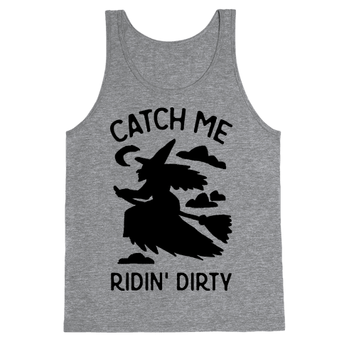Catch Me Riding Dirty Witch Tank Top