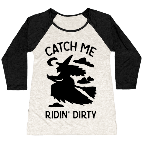 Catch Me Riding Dirty Witch Baseball Tee