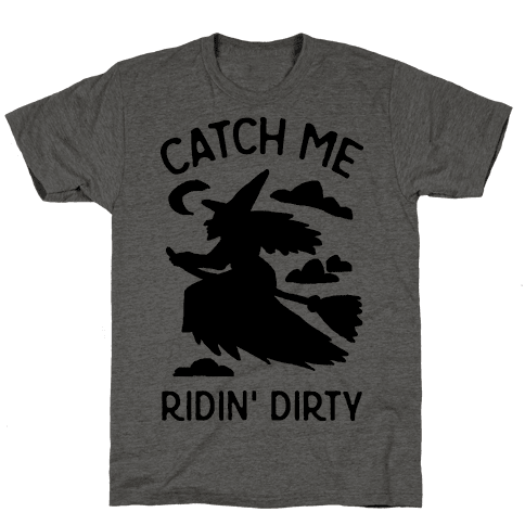 Catch Me Riding Dirty Witch Mens T-Shirt