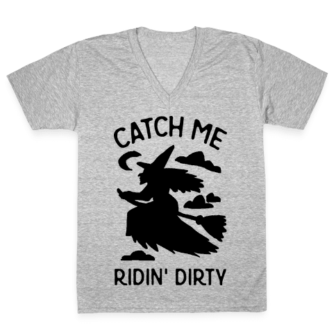 Catch Me Riding Dirty Witch V-Neck Tee Shirt