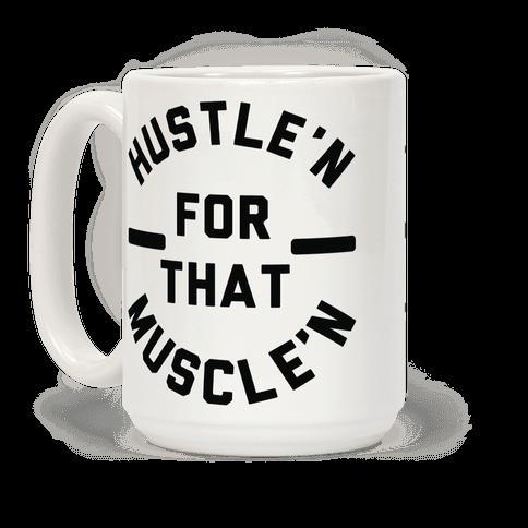 Hustle'n for That Muscle'n Coffee Mug