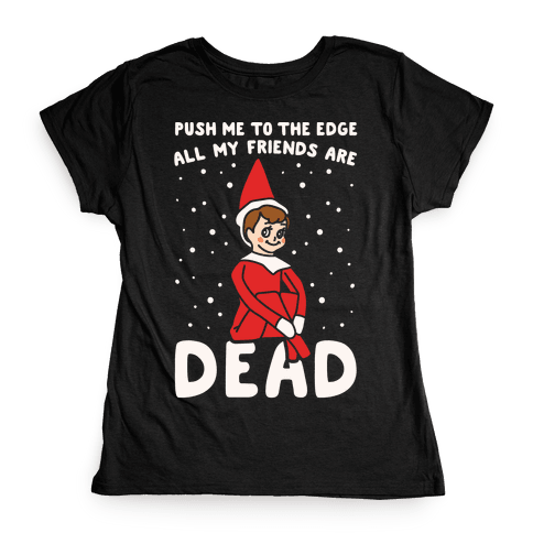 Push Me To The Edge All My Friends Are Dead Parody White Print Womens T-Shirt