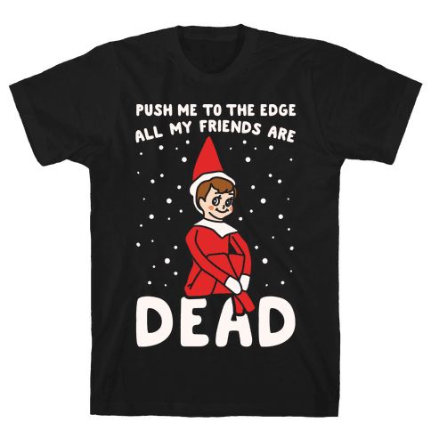 Push Me To The Edge All My Friends Are Dead Parody White Print Mens T-Shirt