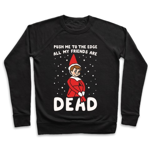 Push Me To The Edge All My Friends Are Dead Elf Parody White Print Pullover