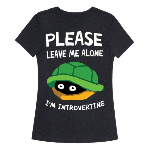 Please Leave Me Alone I'm Introverting Turtle Womens T-Shirt