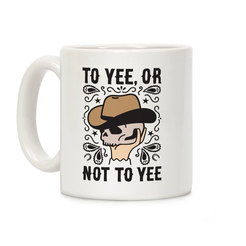 To Yee, Or Not To Yee - Hamlet Parody Coffee Mug