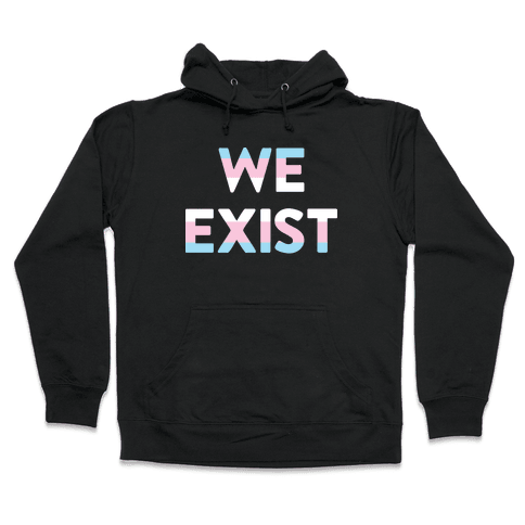 We Exist Transgender Hooded Sweatshirt