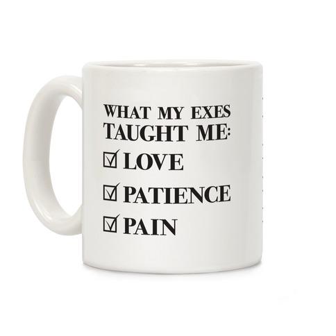 What My Exes Taught Me (Thank U, Next Parody) Coffee Mug
