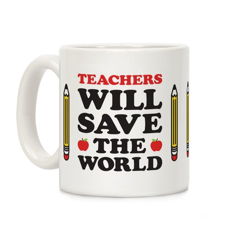 Teachers Will Save The World Coffee Mug