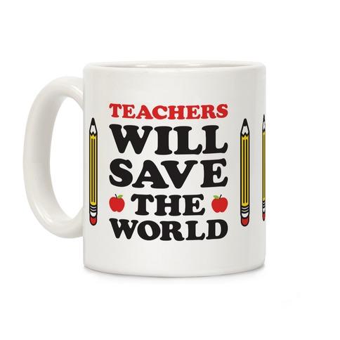 Teachers Will Save The World Coffee Mug