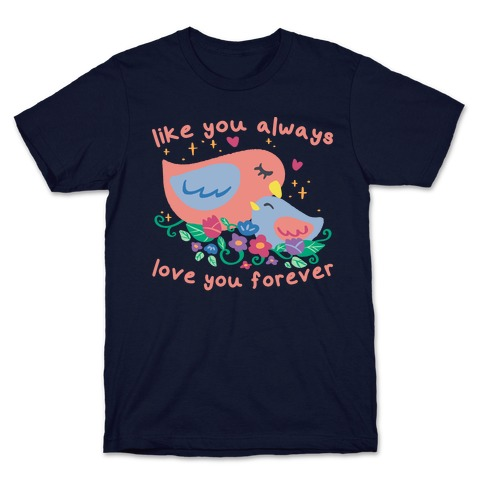 Like You Always Love You Forever T-Shirt