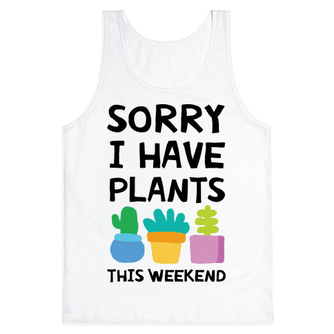 Sorry I Have Plants This Weekend Tank Top