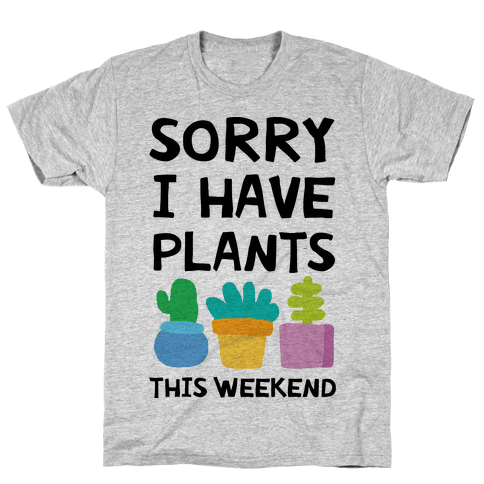 Sorry I Have Plants This Weekend Mens T-Shirt