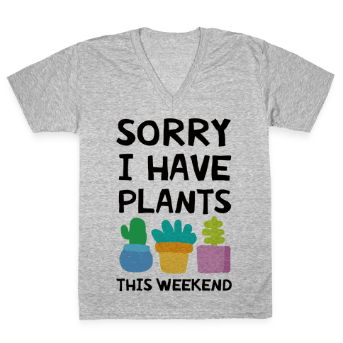 Sorry I Have Plants This Weekend V-Neck Tee Shirt