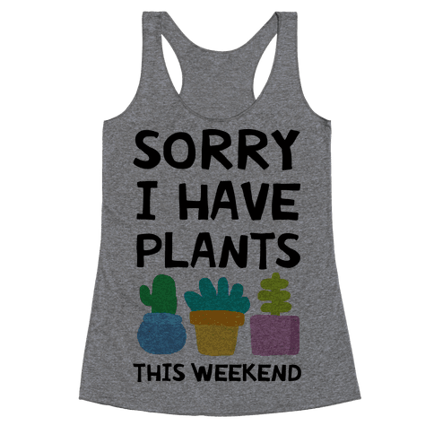 Sorry I Have Plants This Weekend Racerback Tank Top