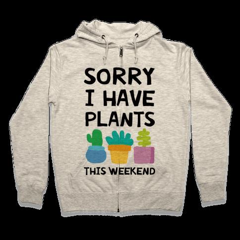 Sorry I Have Plants This Weekend Zip Hoodie