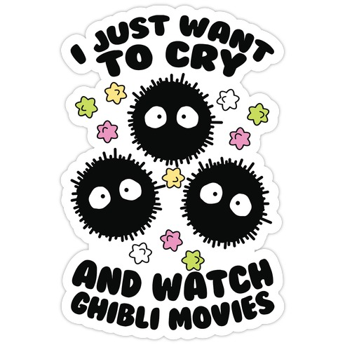 I Just Want To Cry And Watch Ghibli Movies Die Cut Sticker