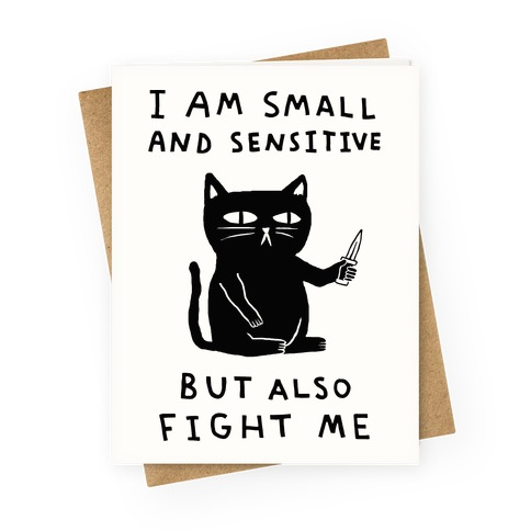 I Am Small And Sensitive But Also Fight Me Cat Greeting Card