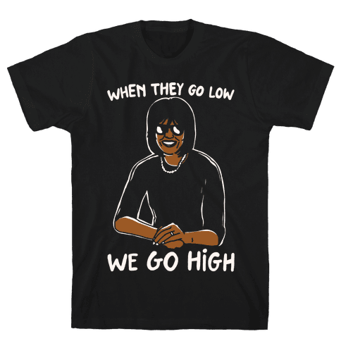 When They Go Low We Go High White Print Mens T-Shirt