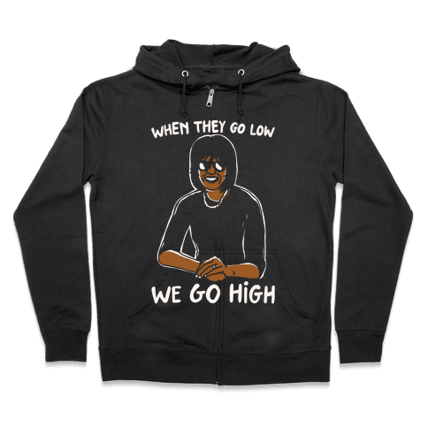When They Go Low We Go High White Print Zip Hoodie
