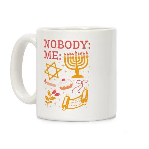 Nobody: Me: HANUKKAH  Coffee Mug